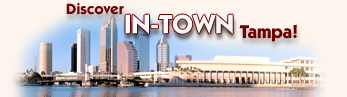Discover In-Town Tampa! Downtown Tampa Florida, Channel District, Ybor City and SoHo!